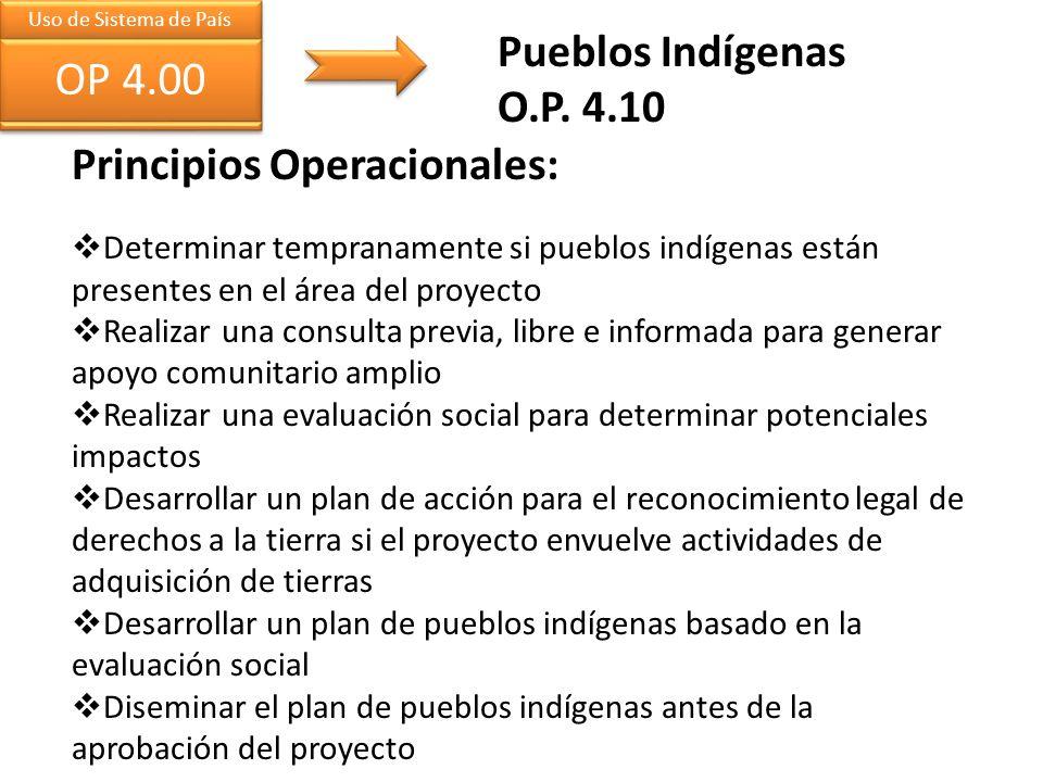 Uso de Sistema de País OP 4.00 Pueblos Indígenas O.P. 4.10 Principios Operacionales: Determinar tempranamente si pueblos indígenas están presentes en