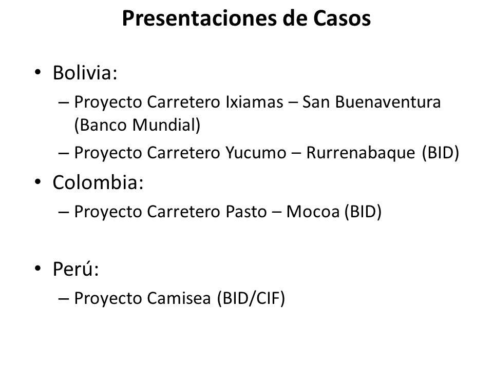 Presentaciones de Casos Bolivia: – Proyecto Carretero Ixiamas – San Buenaventura (Banco Mundial) – Proyecto Carretero Yucumo – Rurrenabaque (BID) Colombia: – Proyecto Carretero Pasto – Mocoa (BID) Perú: – Proyecto Camisea (BID/CIF)