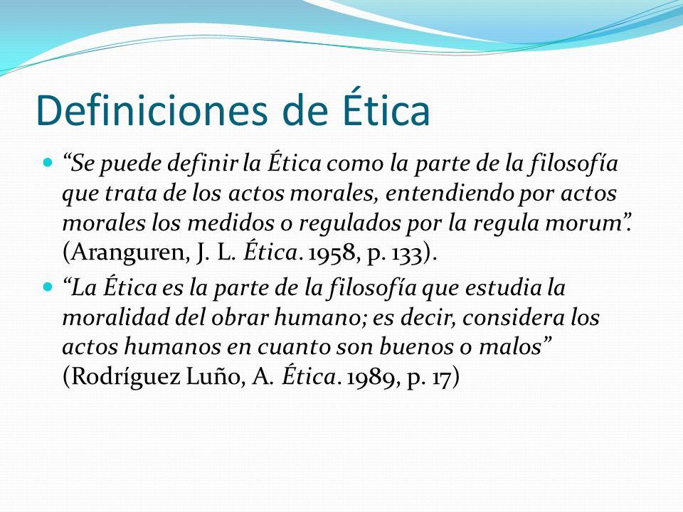 Definiciones de Ética Se puede definir la Ética como la parte de la filosofía que trata de los actos morales, entendiendo por actos morales los medido