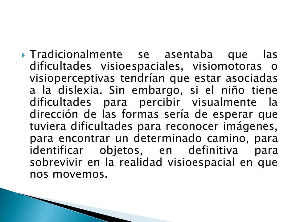 Tradicionalmente se asentaba que las dificultades visioespaciales, visiomotoras o visioperceptivas tendrían que estar asociadas a la dislexia.