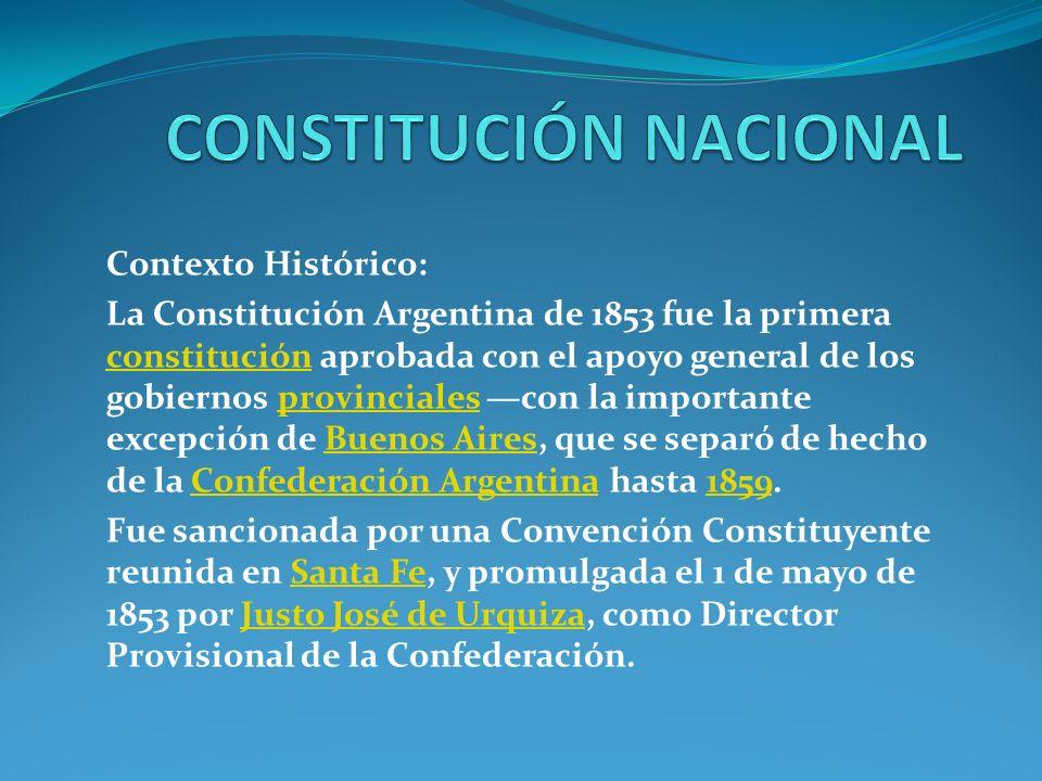 Contexto Histórico: La Constitución Argentina de 1853 fue la primera constitución aprobada con el apoyo general de los gobiernos provinciales con la importante excepción de Buenos Aires, que se separó de hecho de la Confederación Argentina hasta 1859.