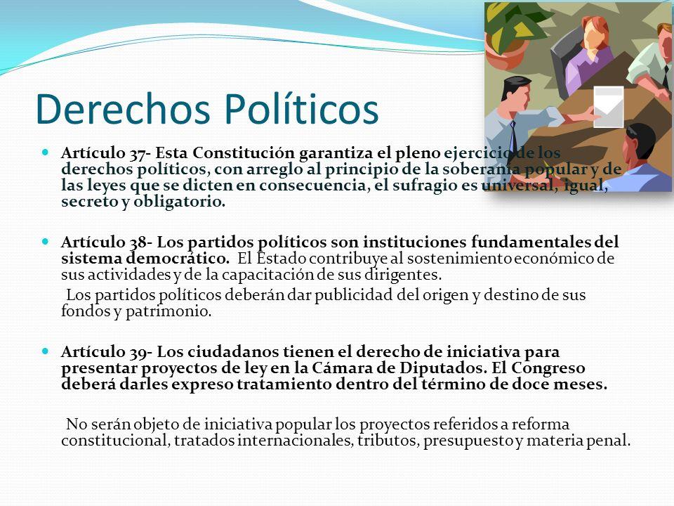 Derechos Políticos Artículo 37- Esta Constitución garantiza el pleno ejercicio de los derechos políticos, con arreglo al principio de la soberanía popular y de las leyes que se dicten en consecuencia, el sufragio es universal, igual, secreto y obligatorio.
