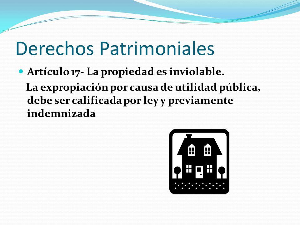 Derechos Patrimoniales Artículo 17- La propiedad es inviolable.