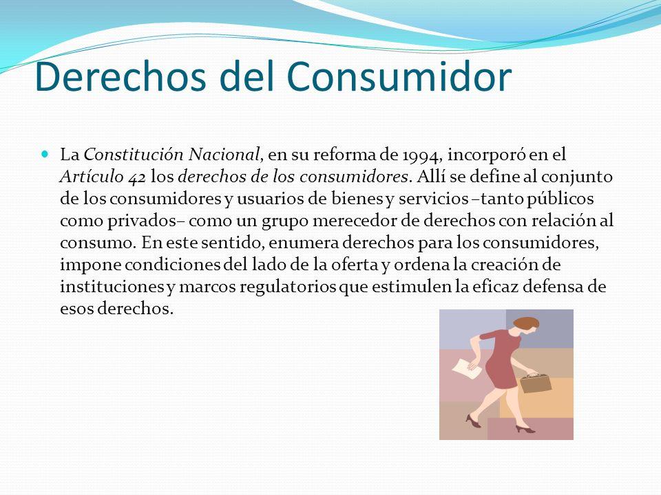 Derechos del Consumidor La Constitución Nacional, en su reforma de 1994, incorporó en el Artículo 42 los derechos de los consumidores.