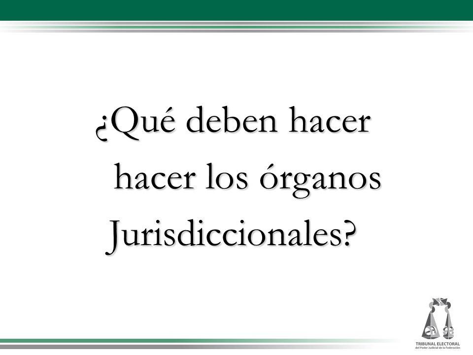 ¿Qué deben hacer ¿Qué deben hacer hacer los órganos hacer los órganos Jurisdiccionales?