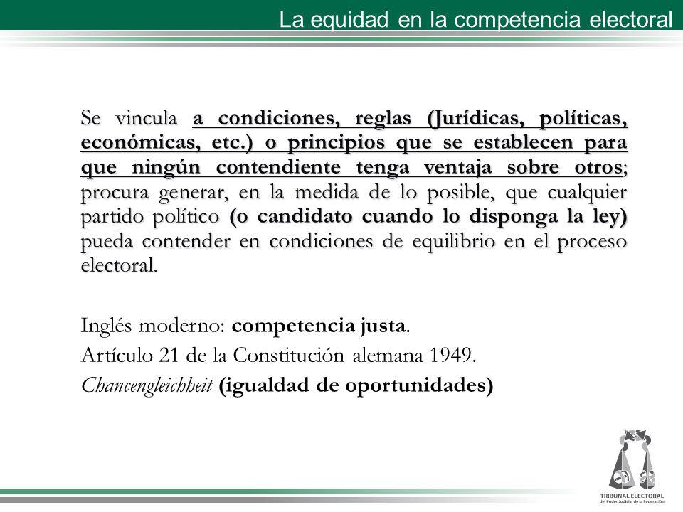 La equidad en la competencia electoral Se vincula a condiciones, reglas (Jurídicas, políticas, económicas, etc.) o principios que se establecen para q