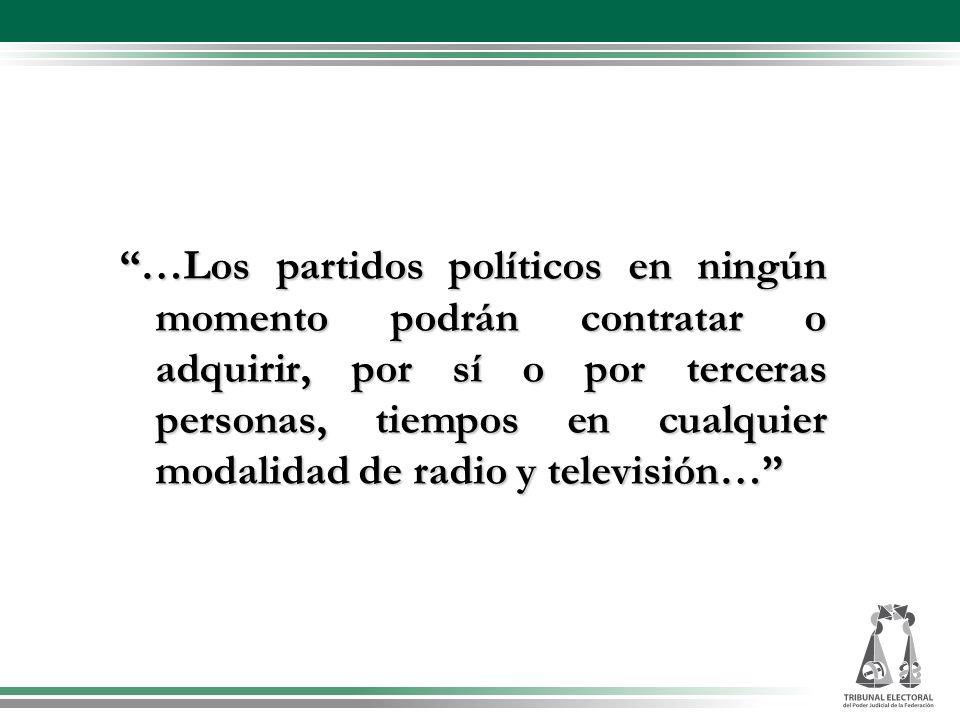 …Los partidos políticos en ningún momento podrán contratar o adquirir, por sí o por terceras personas, tiempos en cualquier modalidad de radio y telev