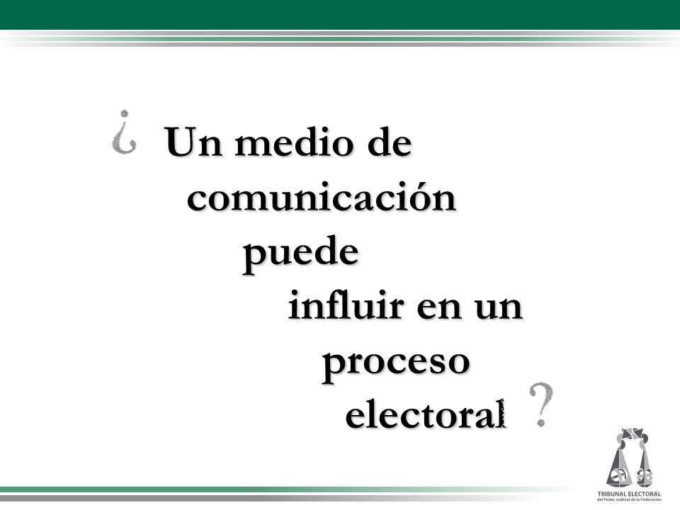 Un medio de comunicación puede influir en un proceso electoral Un medio de comunicación puede influir en un proceso electoral