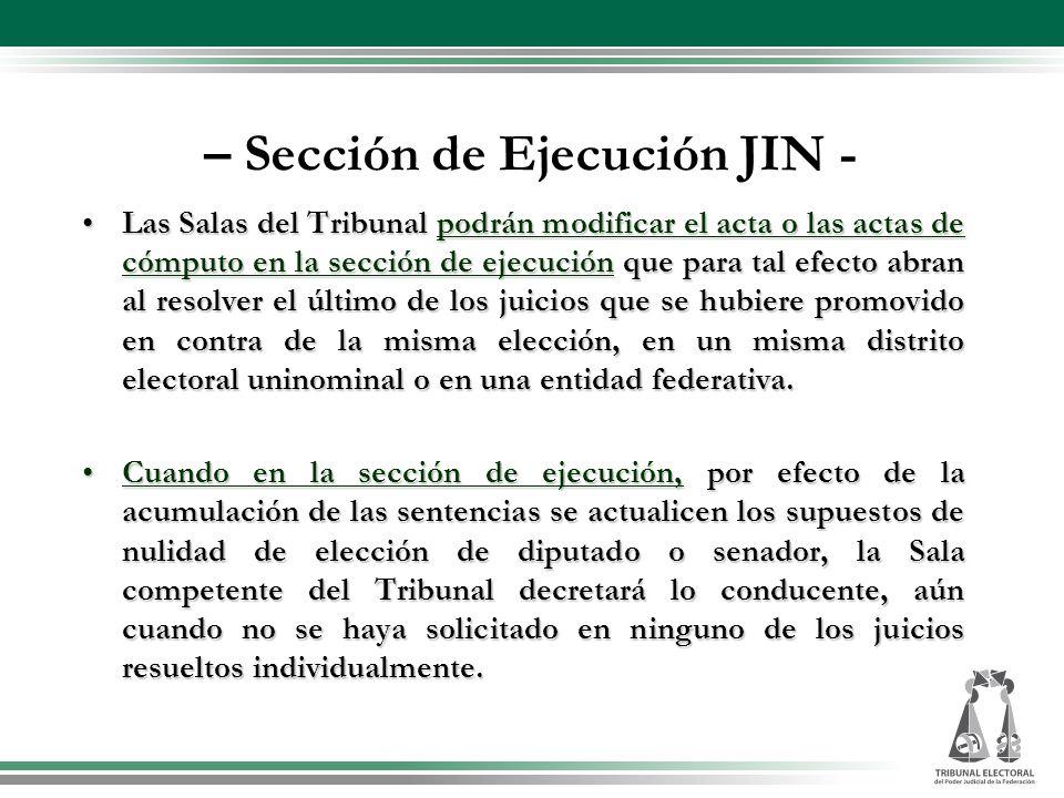– Sección de Ejecución JIN - – Sección de Ejecución JIN - Las Salas del Tribunal podrán modificar el acta o las actas de cómputo en la sección de ejec