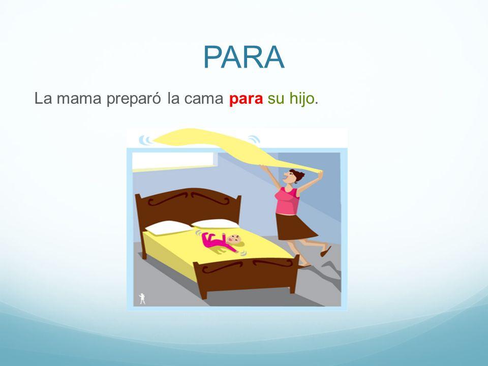 PARA La mama preparó la cama para su hijo.