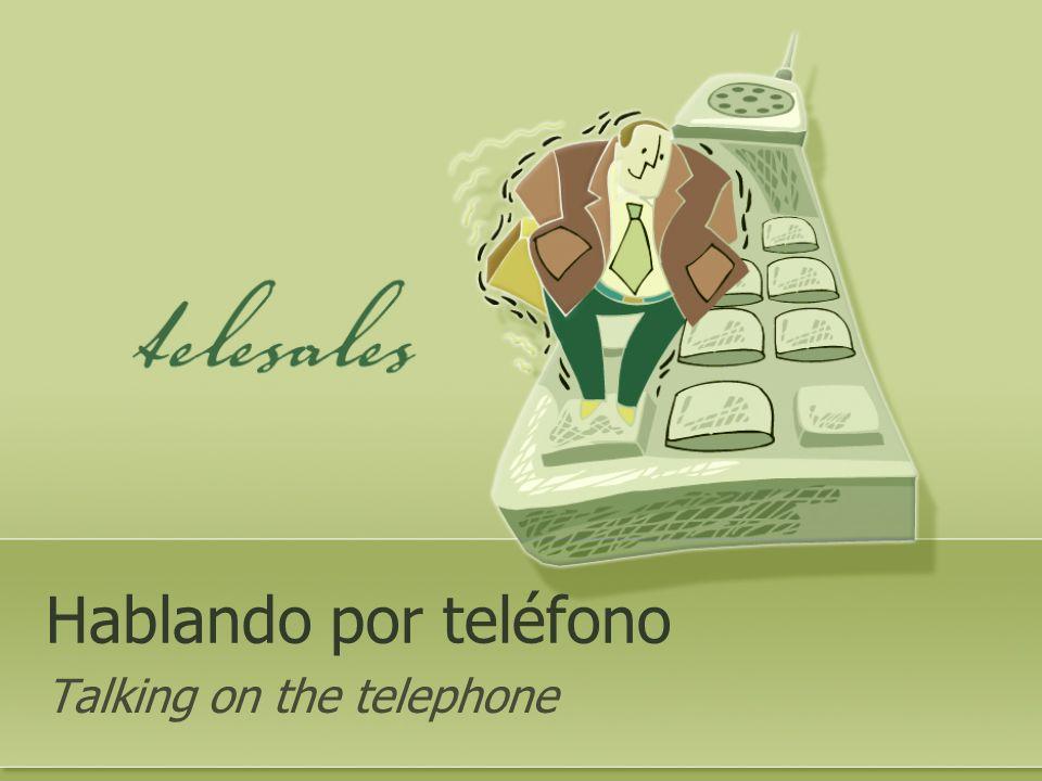 Aló. Hola. Pronto. (México) Bueno. Diga. Digame. TO ANSWER THE TELEPHONE, SAY: