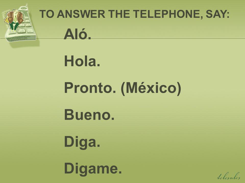 ¿Está (persons name), por favor.¿Puedo hablar con __________, por favor.