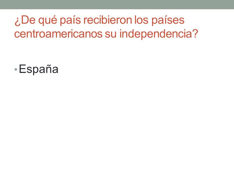 ¿De qué país recibieron los países centroamericanos su independencia España