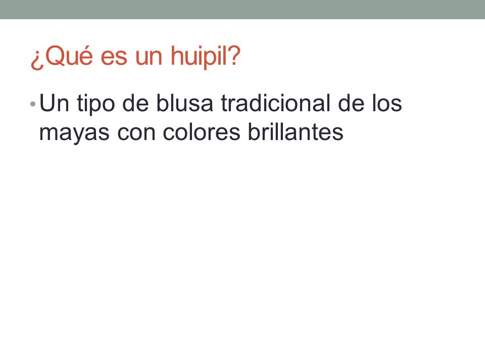 ¿Qué es un huipil Un tipo de blusa tradicional de los mayas con colores brillantes
