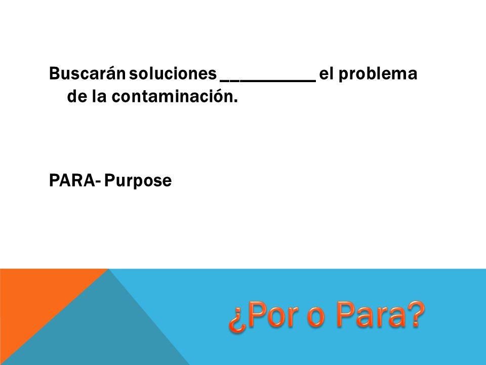 Buscarán soluciones __________ el problema de la contaminación. PARA- Purpose