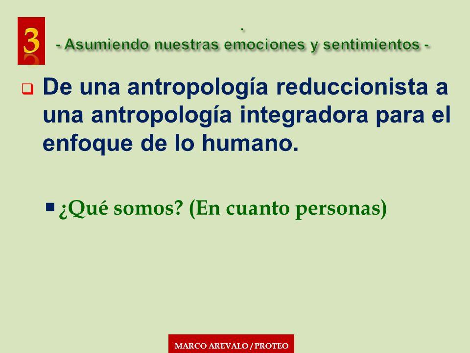MARCO AREVALO / PROTEO De una antropología reduccionista a una antropología integradora para el enfoque de lo humano. ¿Qué somos? (En cuanto personas)