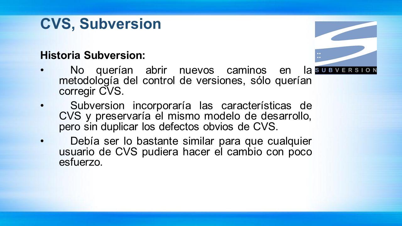 CVS, Subversion Historia Subversion: No querían abrir nuevos caminos en la metodología del control de versiones, sólo querían corregir CVS. Subversion