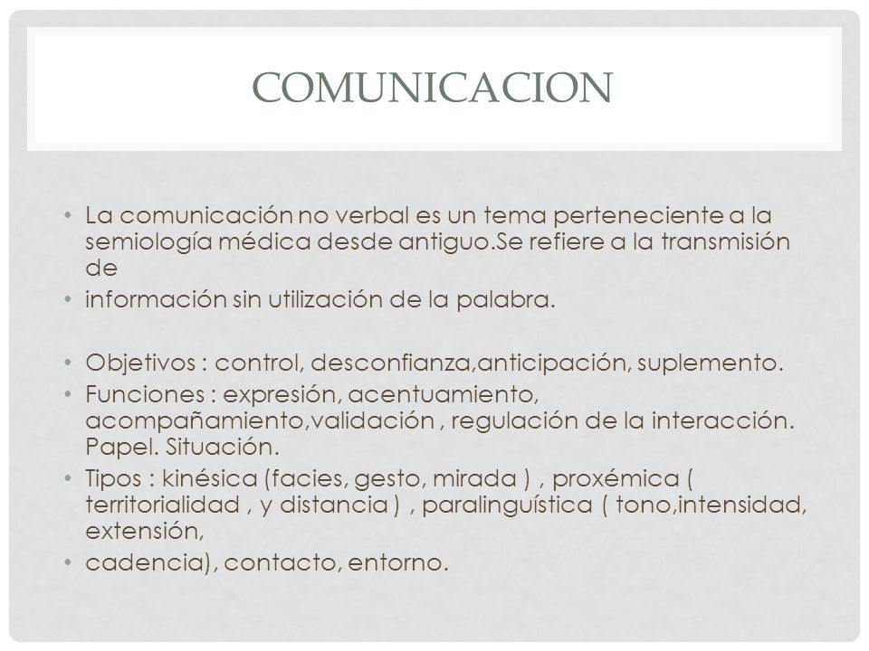 COMUNICACION La comunicación no verbal es un tema perteneciente a la semiología médica desde antiguo.Se refiere a la transmisión de información sin ut