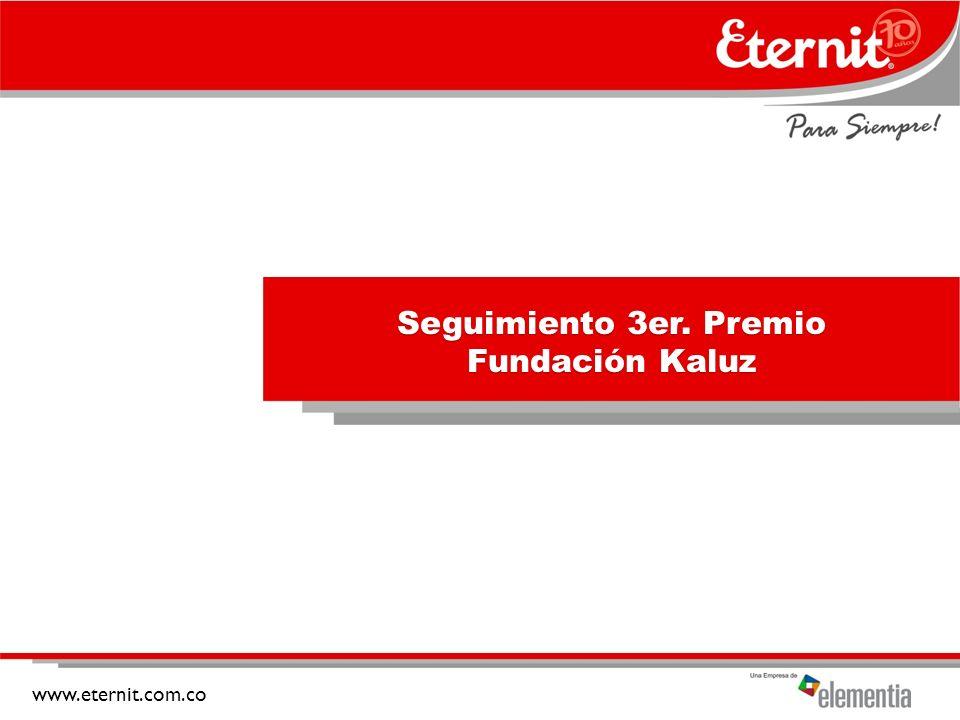 www.eternit.com.co Seguimiento 3er. Premio Fundación Kaluz
