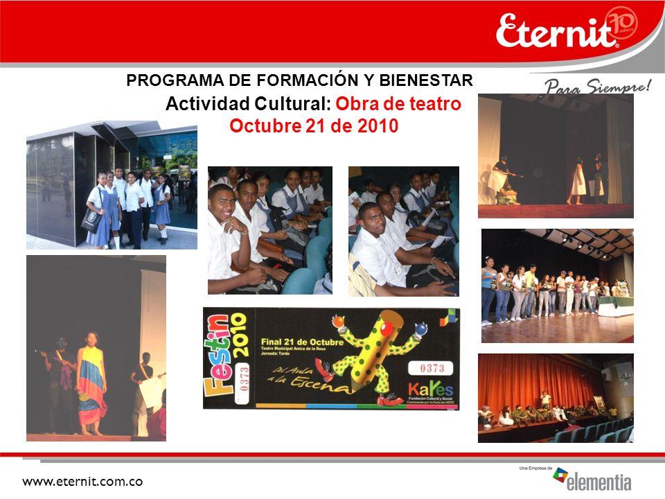 www.eternit.com.co Actividad Cultural: Obra de teatro Octubre 21 de 2010 PROGRAMA DE FORMACIÓN Y BIENESTAR