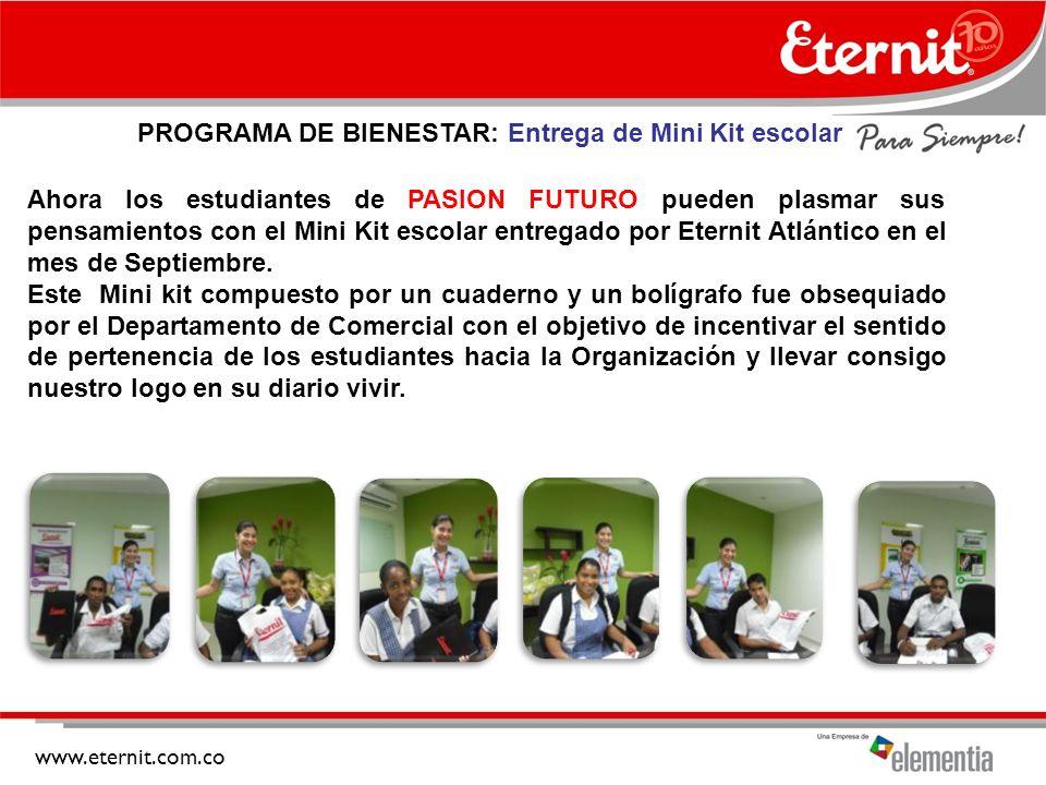 www.eternit.com.co PROGRAMA DE BIENESTAR: Entrega de Mini Kit escolar Ahora los estudiantes de PASION FUTURO pueden plasmar sus pensamientos con el Mini Kit escolar entregado por Eternit Atlántico en el mes de Septiembre.