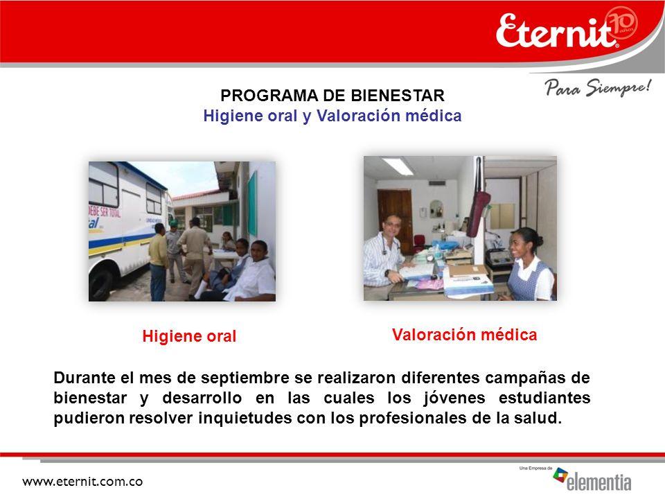 www.eternit.com.co PROGRAMA DE BIENESTAR Higiene oral y Valoración médica Durante el mes de septiembre se realizaron diferentes campañas de bienestar y desarrollo en las cuales los jóvenes estudiantes pudieron resolver inquietudes con los profesionales de la salud.