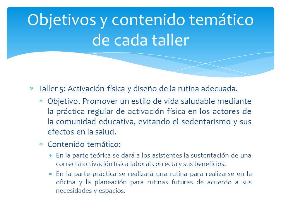 Taller 5: Activación física y diseño de la rutina adecuada. Objetivo. Promover un estilo de vida saludable mediante la práctica regular de activación