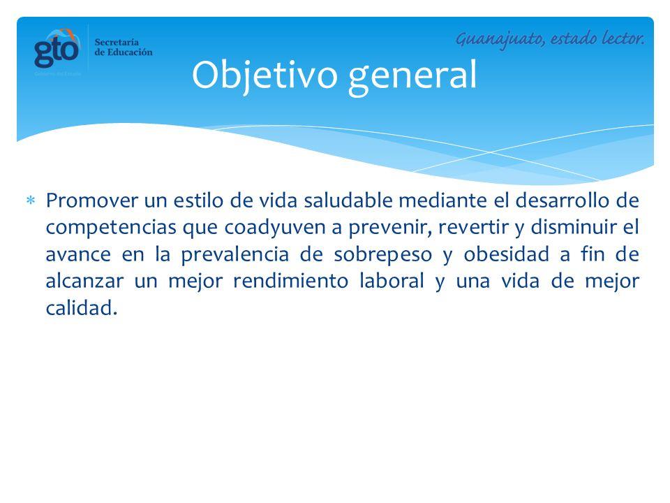 Objetivo general Promover un estilo de vida saludable mediante el desarrollo de competencias que coadyuven a prevenir, revertir y disminuir el avance