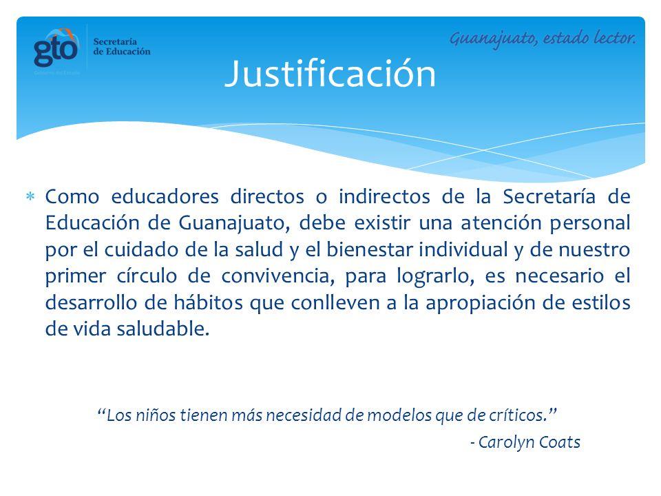Justificación Como educadores directos o indirectos de la Secretaría de Educación de Guanajuato, debe existir una atención personal por el cuidado de
