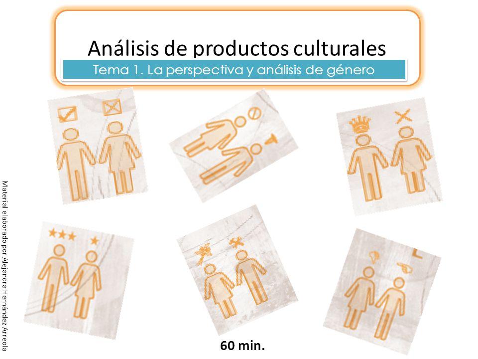 Material elaborado por Alejandra Hernández Arreola Análisis de productos culturales 60 min. Tema 1. La perspectiva y análisis de género