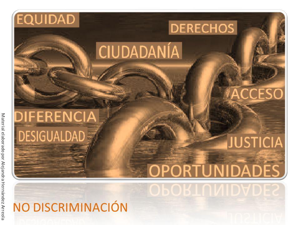NO DISCRIMINACIÓN Material elaborado por Alejandra Hernández Arreola