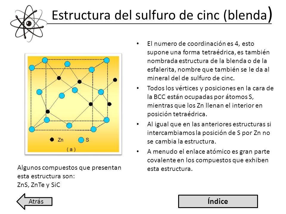 Estructura del sulfuro de cinc (blenda ) El numero de coordinación es 4, esto supone una forma tetraédrica, es también nombrada estructura de la blend