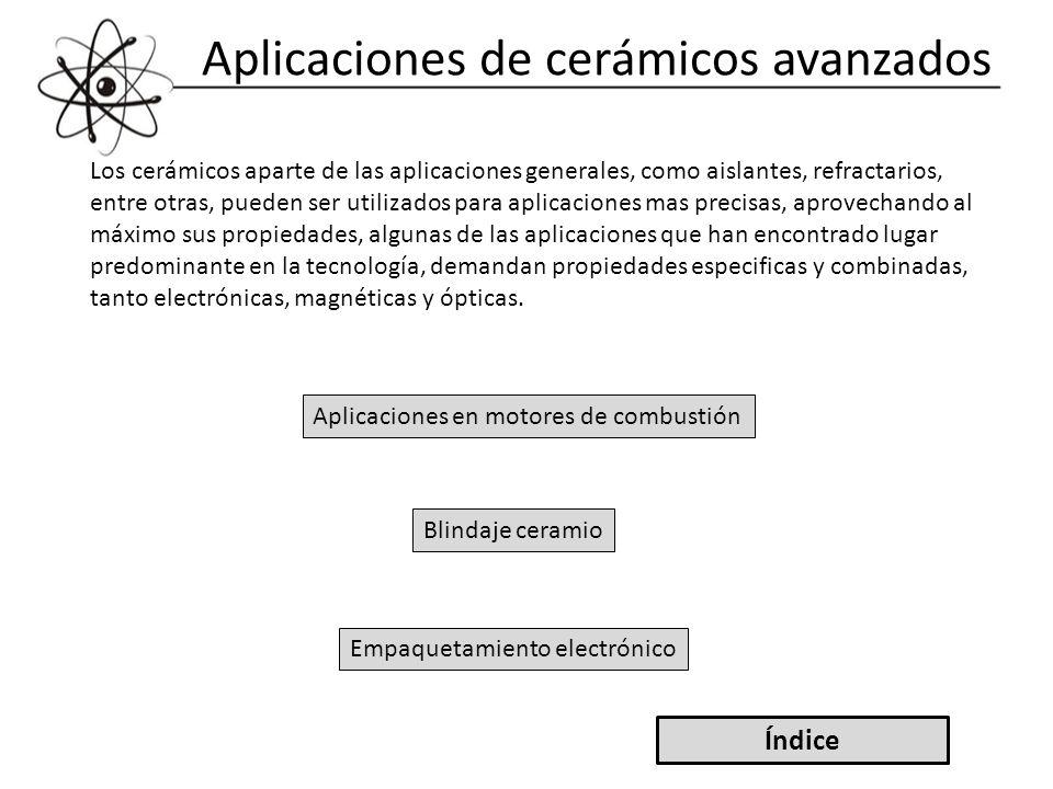 Aplicaciones de cerámicos avanzados Los cerámicos aparte de las aplicaciones generales, como aislantes, refractarios, entre otras, pueden ser utilizad
