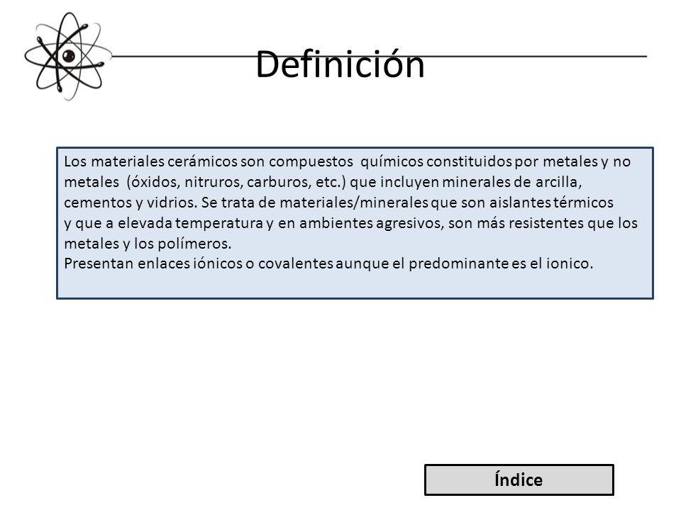 Definición Los materiales cerámicos son compuestos químicos constituidos por metales y no metales (óxidos, nitruros, carburos, etc.) que incluyen mine