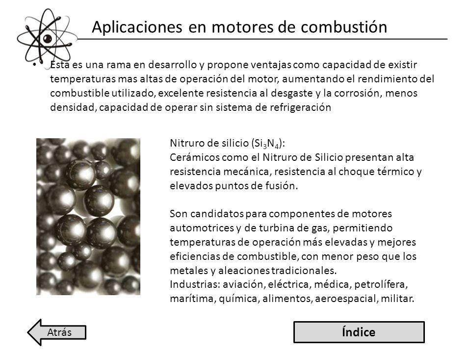 Aplicaciones en motores de combustión Esta es una rama en desarrollo y propone ventajas como capacidad de existir temperaturas mas altas de operación