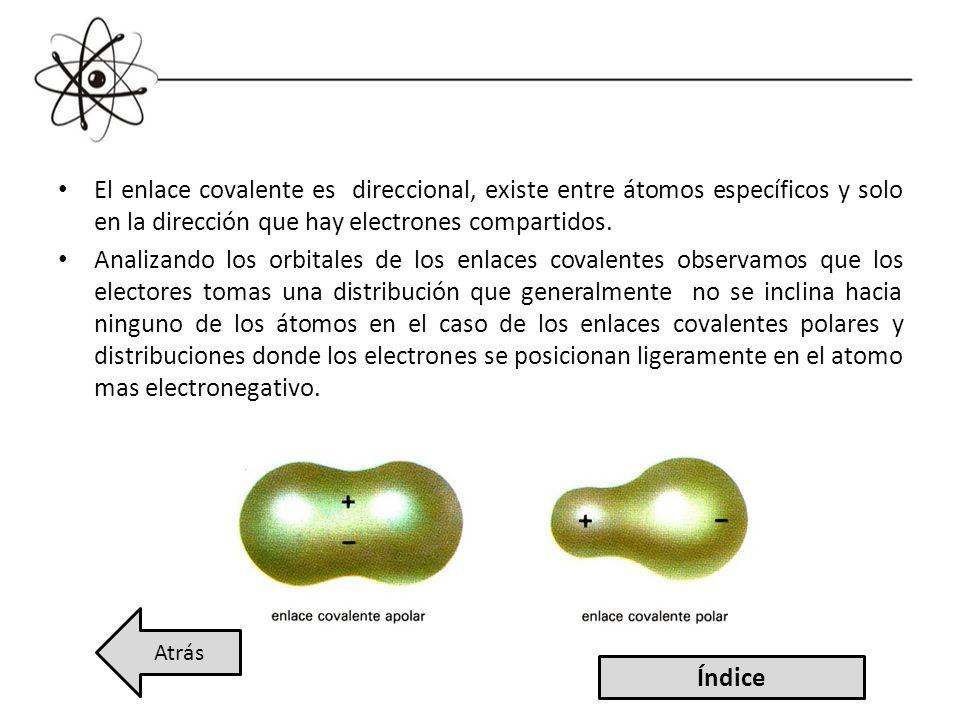 El enlace covalente es direccional, existe entre átomos específicos y solo en la dirección que hay electrones compartidos. Analizando los orbitales de