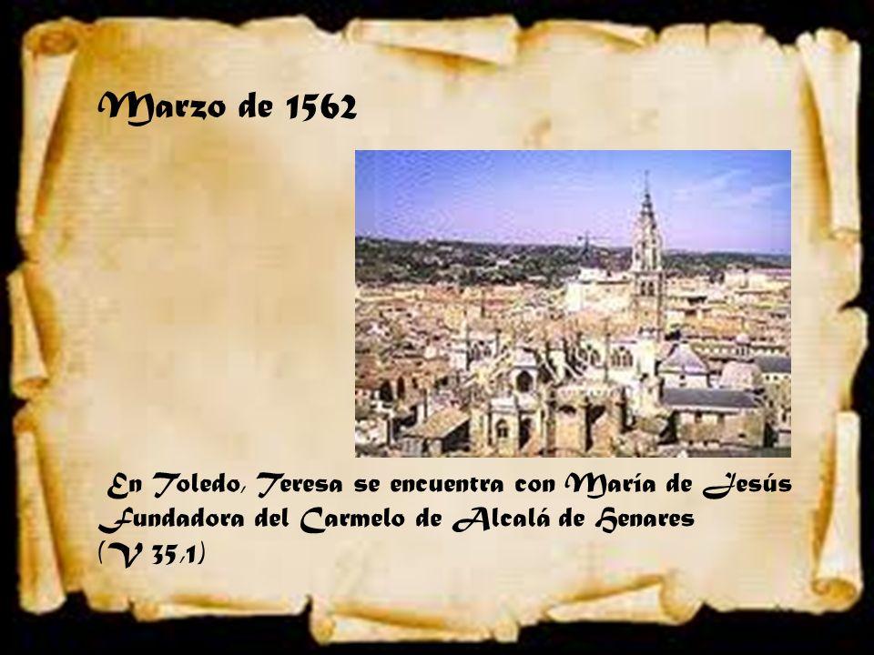 Marzo de 1562 En Toledo, Teresa se encuentra con María de Jesús Fundadora del Carmelo de Alcalá de Henares (V 35,1)
