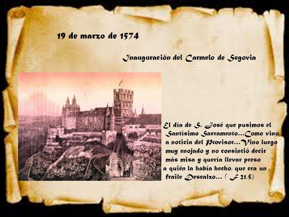 19 de marzo de 1574 Inauguración del Carmelo de Segovia El día de S. José que pusimos el Santísimo Sacramento…Como vino a noticia del Provisor…Vino lu