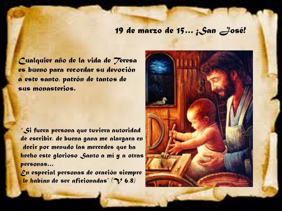 19 de marzo de 15… ¡San José! Cualquier año de la vida de Teresa es bueno para recordar su devoción a este santo, patrón de tantos de sus monasterios.