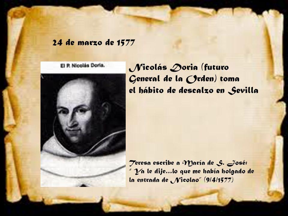 24 de marzo de 1577 Nicolás Doria (futuro General de la Orden) toma el hábito de descalzo en Sevilla Teresa escribe a María de S. José: Ya le dije…lo
