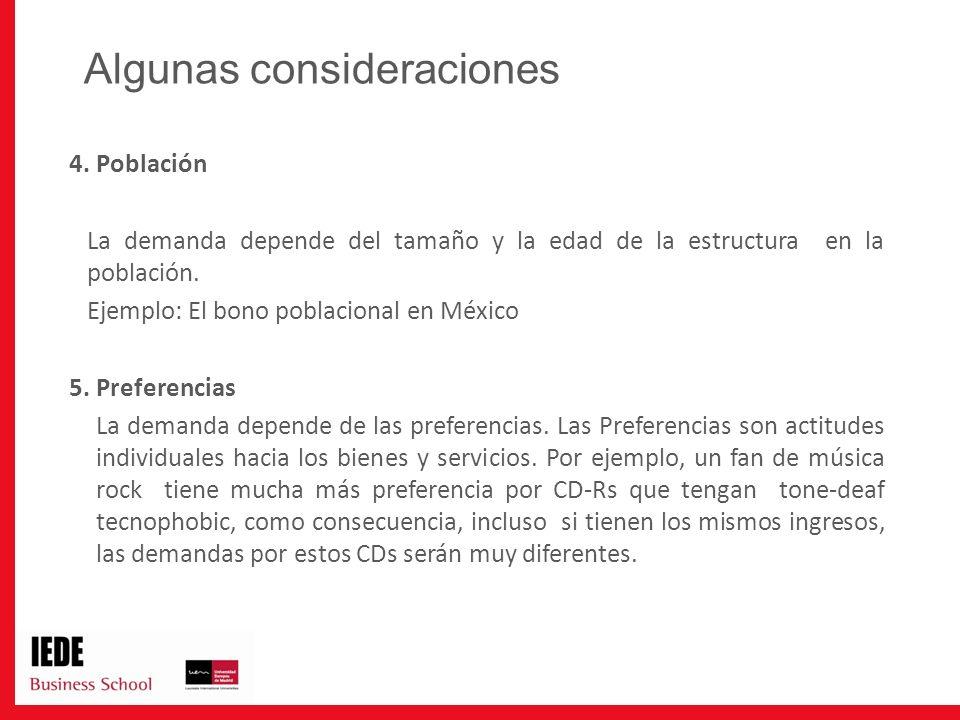 4. Población La demanda depende del tamaño y la edad de la estructura en la población. Ejemplo: El bono poblacional en México 5. Preferencias La deman