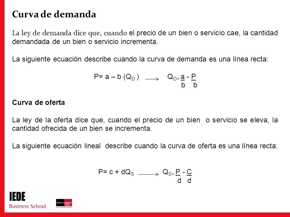 Curva de demanda La ley de demanda dice que, cuando el precio de un bien o servicio cae, la cantidad demandada de un bien o servicio incrementa.