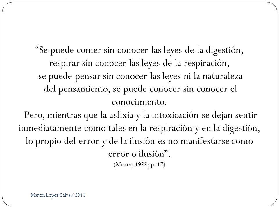 Martín López Calva / 2011 Se puede comer sin conocer las leyes de la digestión, respirar sin conocer las leyes de la respiración, se puede pensar sin