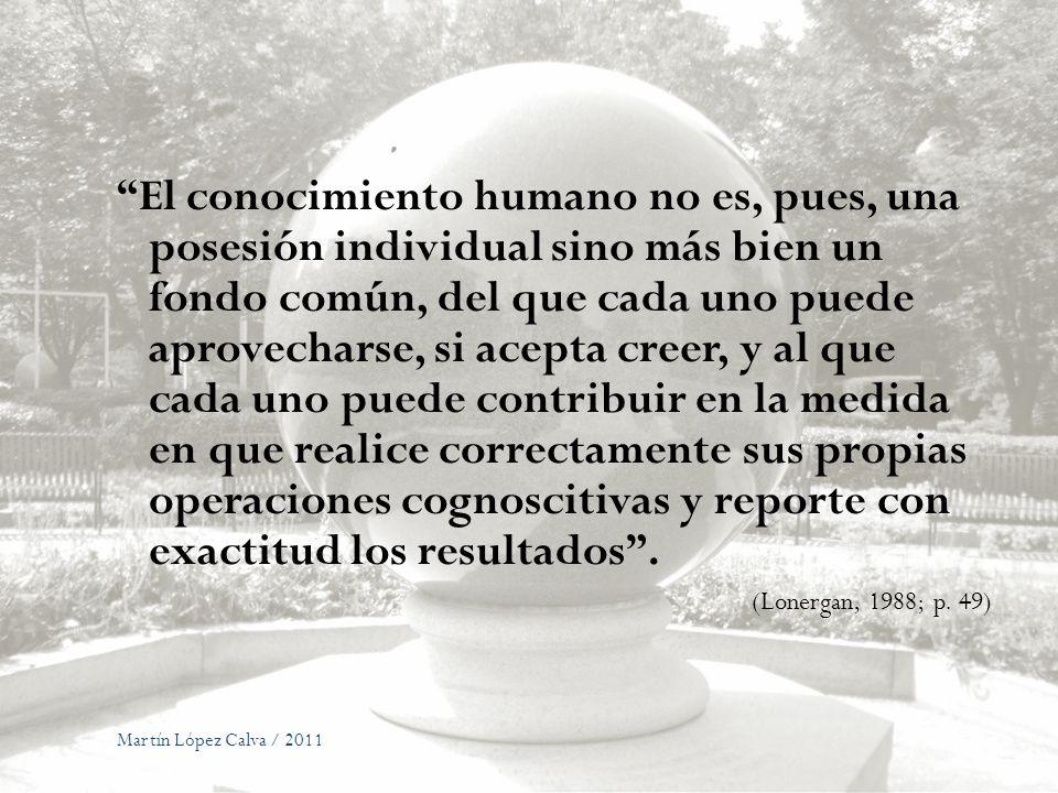 Martín López Calva / 2011 El conocimiento humano no es, pues, una posesión individual sino más bien un fondo común, del que cada uno puede aprovechars