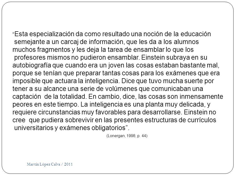 Martín López Calva / 2011 Esta especialización da como resultado una noción de la educación semejante a un carcaj de información, que les da a los alu