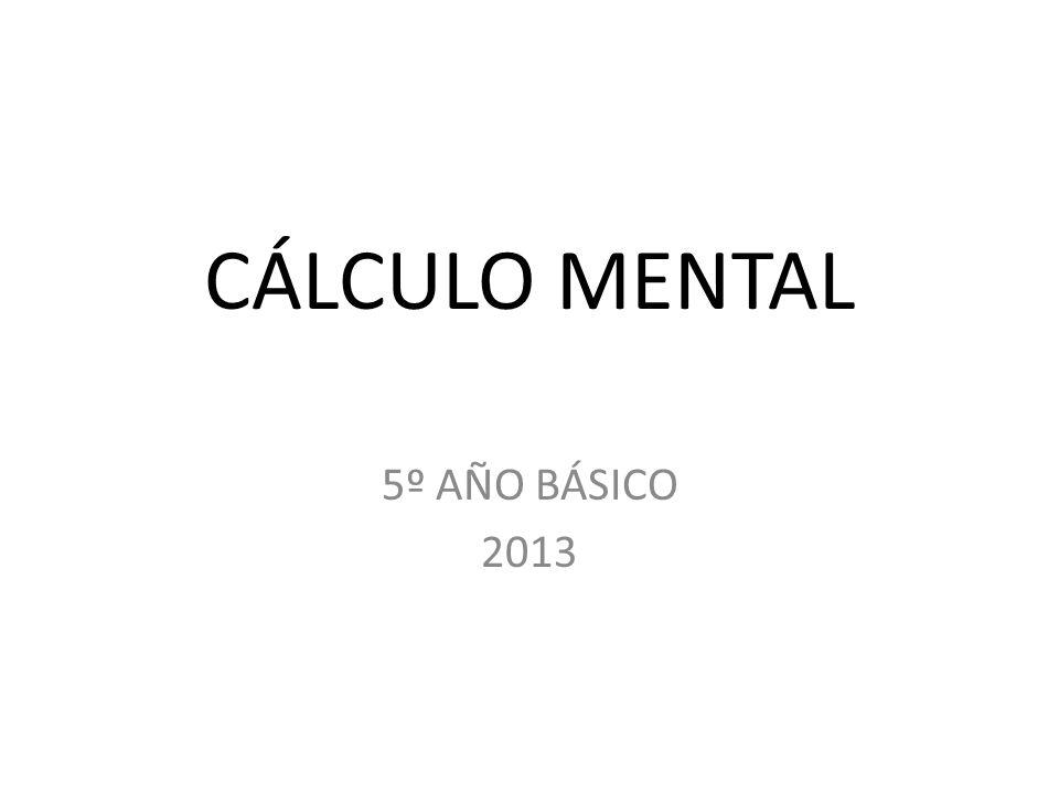 CÁLCULO MENTAL 5º AÑO BÁSICO 2013