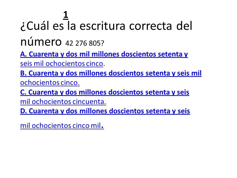 ¿Cuál es la escritura correcta del número 42 276 805? A. Cuarenta y dos mil millones doscientos setenta y seis mil ochocientos cinco. B. Cuarenta y do