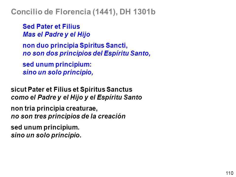 110 Concilio de Florencia (1441), DH 1301b Sed Pater et Filius Mas el Padre y el Hijo non duo principia Spiritus Sancti, no son dos principios del Esp