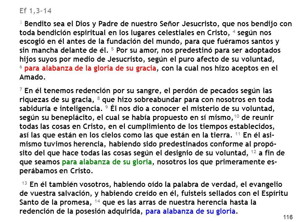 116 Ef 1,3–14 3 Bendito sea el Dios y Padre de nuestro Señor Jesucristo, que nos bendijo con toda bendición espiritual en los lugares celestiales en C