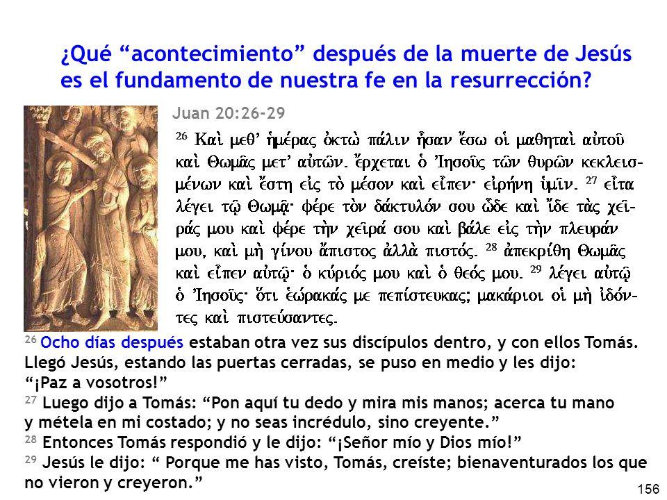 156 ¿Qué acontecimiento después de la muerte de Jesús es el fundamento de nuestra fe en la resurrección? 26 Ocho días después estaban otra vez sus dis